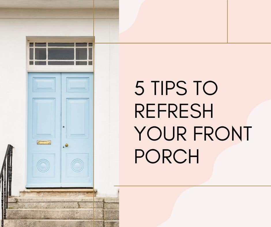 FIVE WAYS TO REFRESH YOUR FRONT PORCH